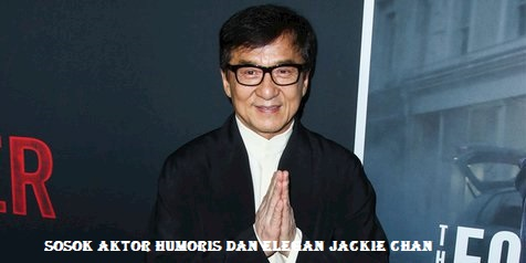 Sosok Aktor Humoris Dan Elegan Jackie Chan
