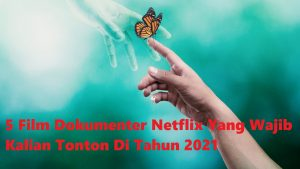 5 Film Dokumenter Netflix Yang Wajib Kalian Tonton Di Tahun 2021