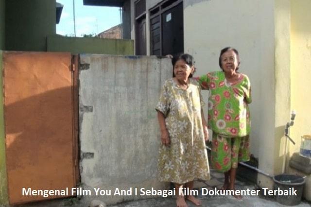 Mengenal Film You And I Sebagai Film Dokumenter Terbaik
